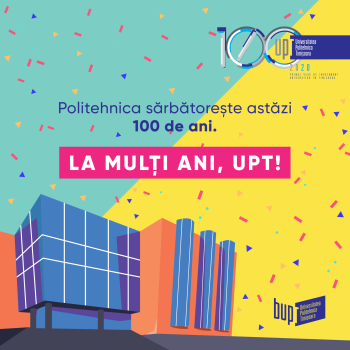 Universitatea Politehnica Timisoara împlinește 100 de ani! La mulți ani!