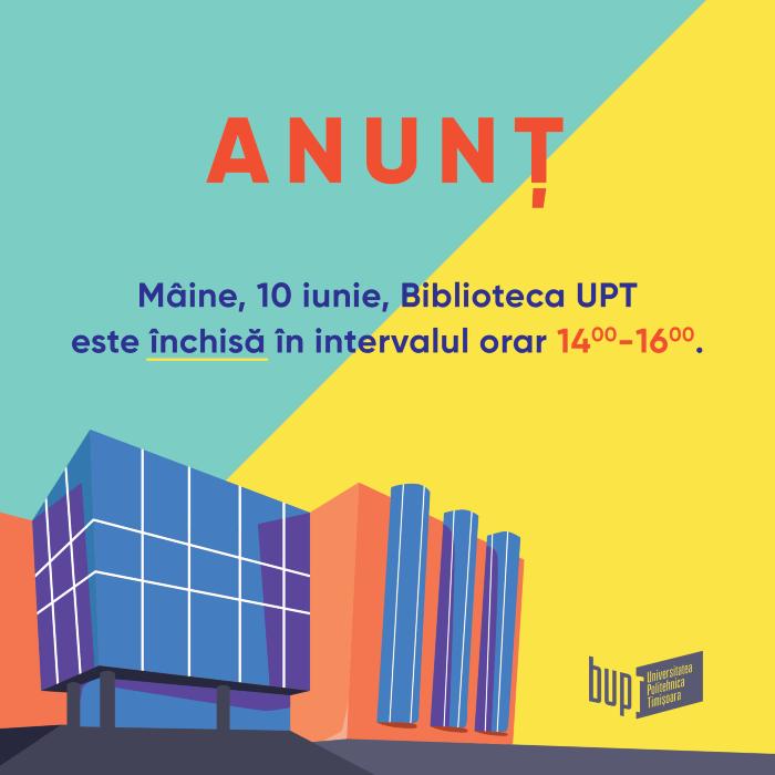 În data de 10 iunie Biblioteca UPT este închisă în intervalul orar 14:00 – 16:00